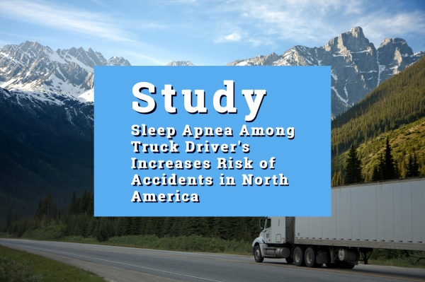 Study: Sleep Apnea Among Truck Driver's Increases Risk of Accidents in N. America - BSA ADC